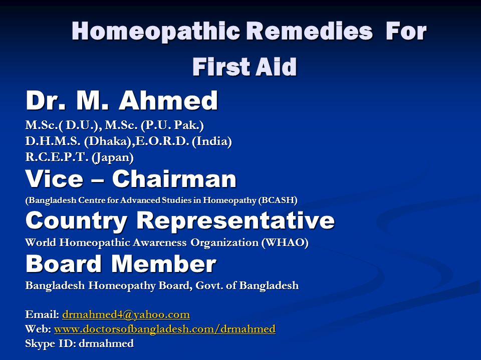 Homeopathic Remedies For First Aid Homeopathic Remedies For First Aid Dr. M. Ahmed M.Sc.( D.U.), M.Sc. (P.U. Pak.) D.H.M.S. (Dhaka),E.O.R.D. (India) R