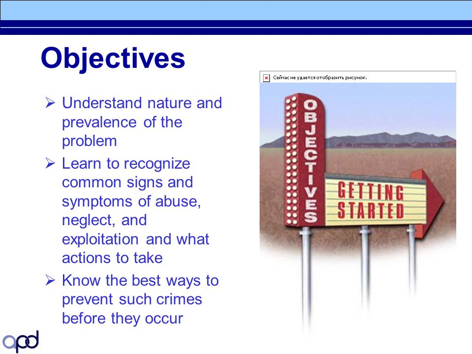 3 Objectives  Understand nature and prevalence of the problem  Learn to recognize common signs and symptoms of abuse, neglect, and exploitation and