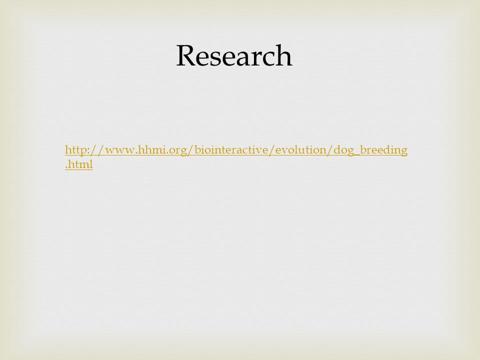 Research http://www.hhmi.org/biointeractive/evolution/dog_breeding.html