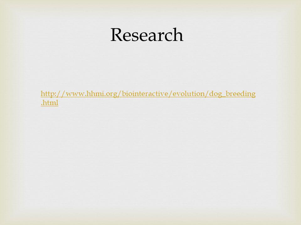 Research http://www.hhmi.org/biointeractive/evolution/dog_breeding.html