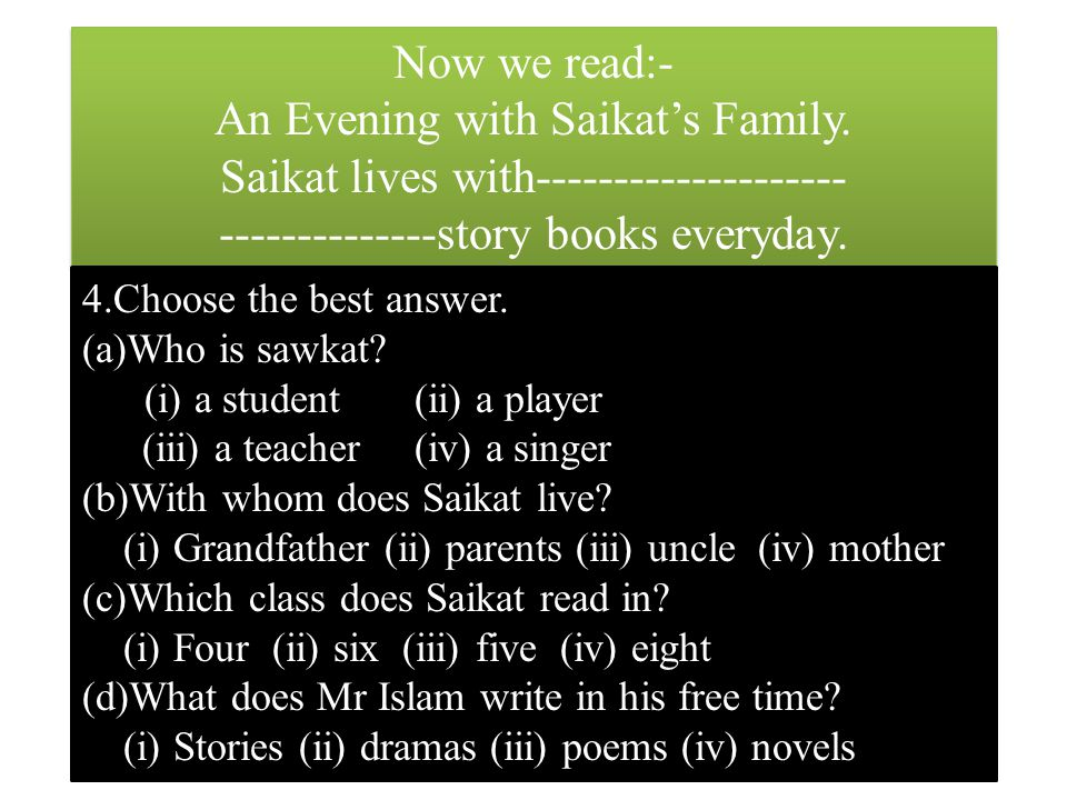 (e) What kind of student is Saikat- (i)Bright (ii) dull (iii) weak (iv) good (f)What does Mr.