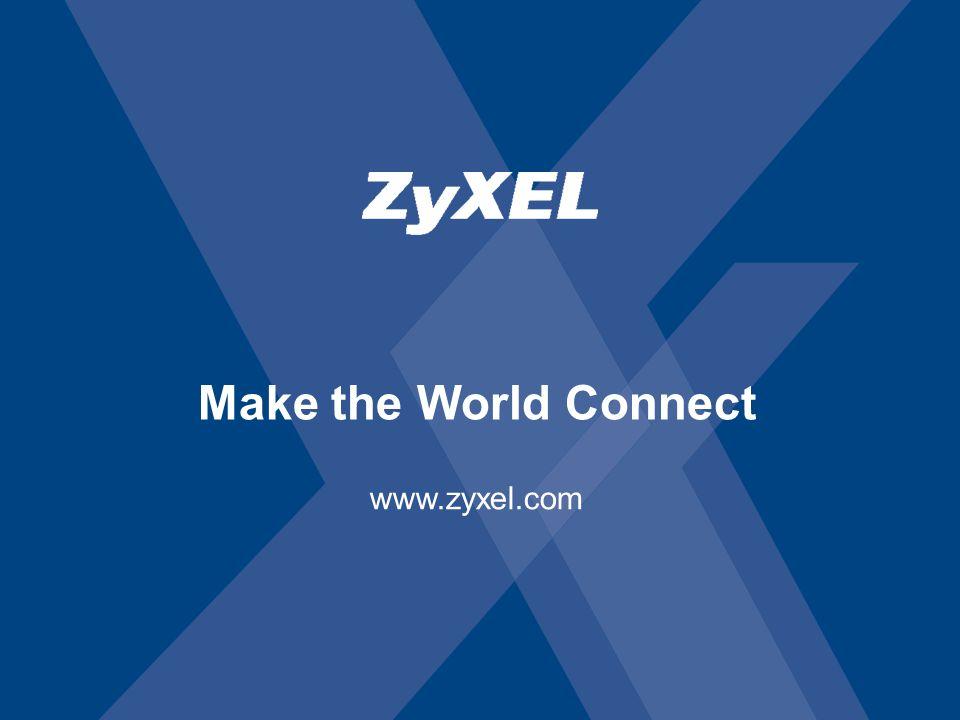 Arial Bold 32 Arial Bold 26 Arial 22 Arial 20 Arial 18 Arial 16 Arial Bold 40 Arial Bold 20 Make the World Connect www.zyxel.com