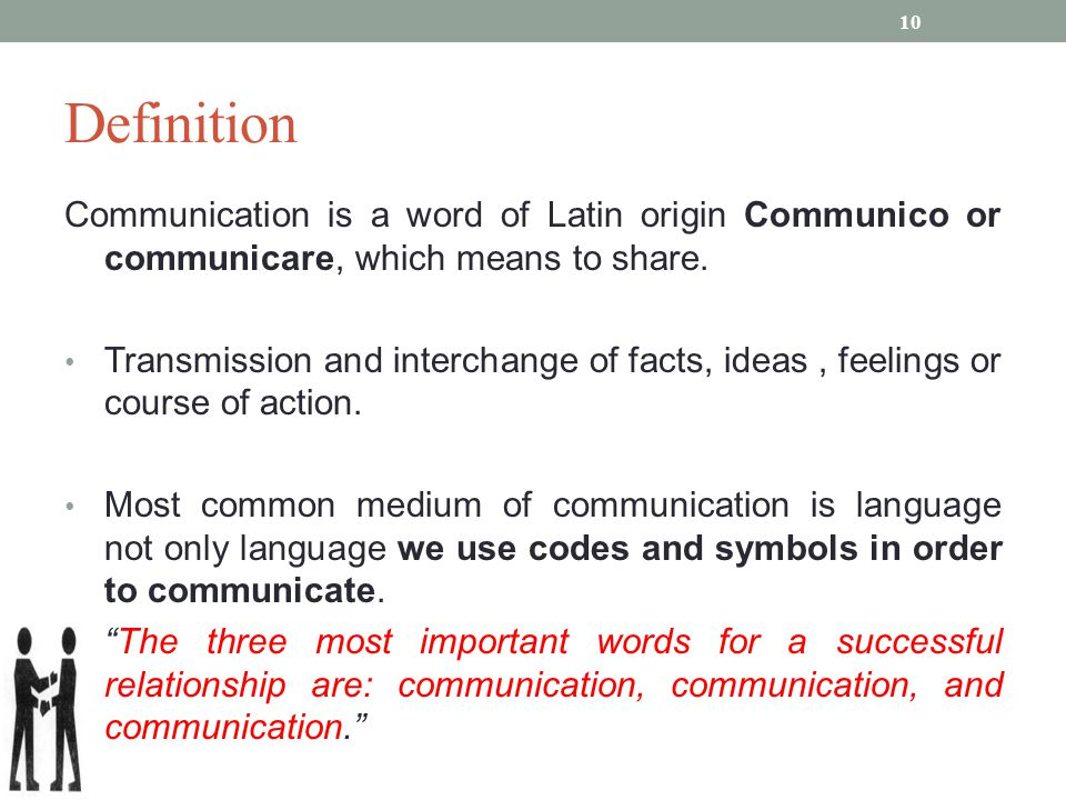 Definition Communication is a word of Latin origin Communico or communicare, which means to share. Transmission and interchange of facts, ideas, feeli