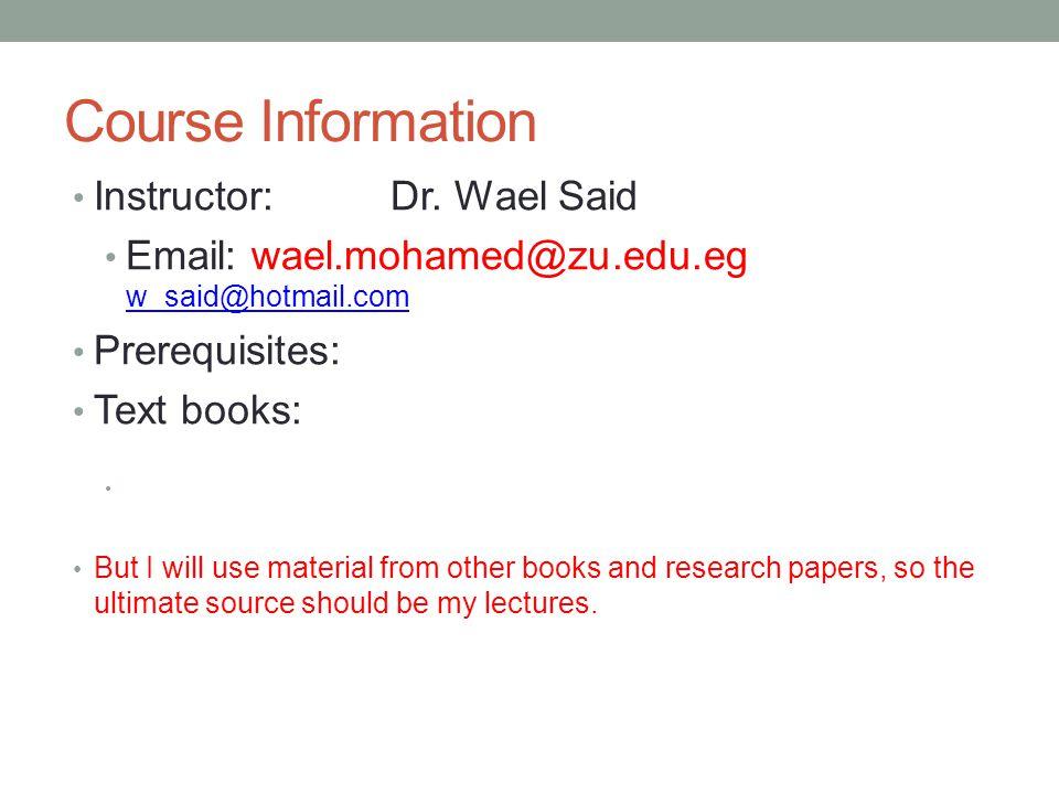 Course Information Instructor: Dr. Wael Said Email: wael.mohamed@zu.edu.eg w_said@hotmail.com w_said@hotmail.com Prerequisites: Text books: But I will