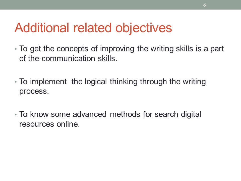 Additional related objectives To get the concepts of improving the writing skills is a part of the communication skills. To implement the logical thin