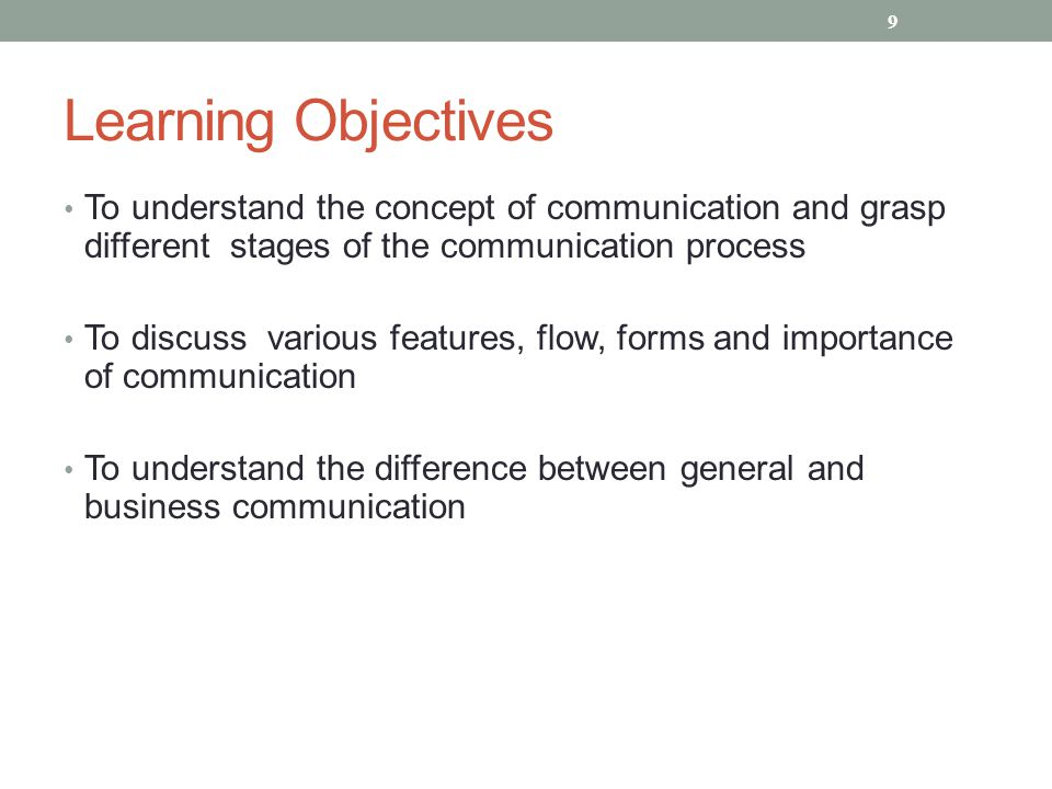 Learning Objectives To understand the concept of communication and grasp different stages of the communication process To discuss various features, fl