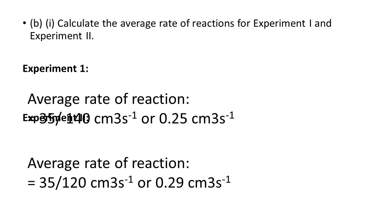(b) (i) Calculate the average rate of reactions for Experiment I and Experiment II.