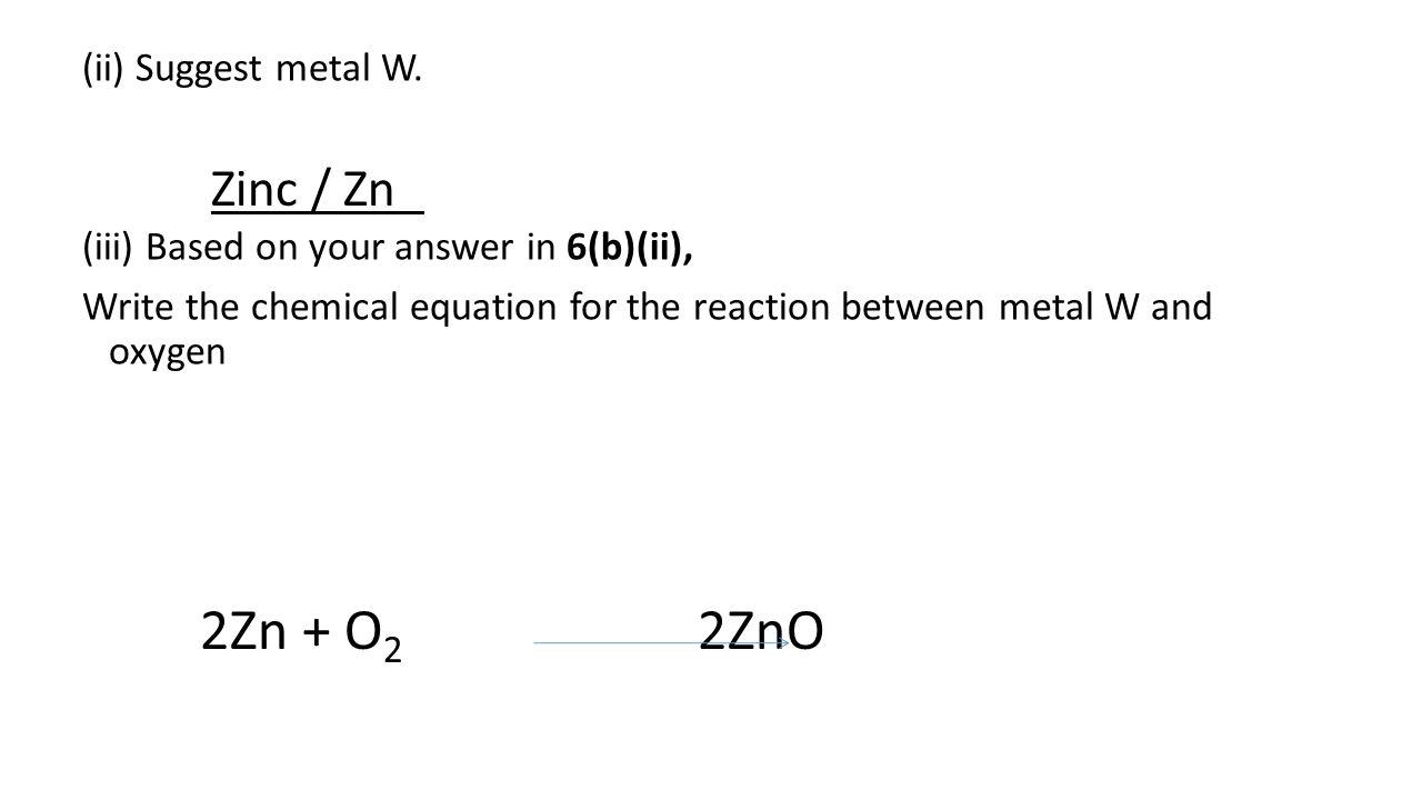 (ii) Suggest metal W.