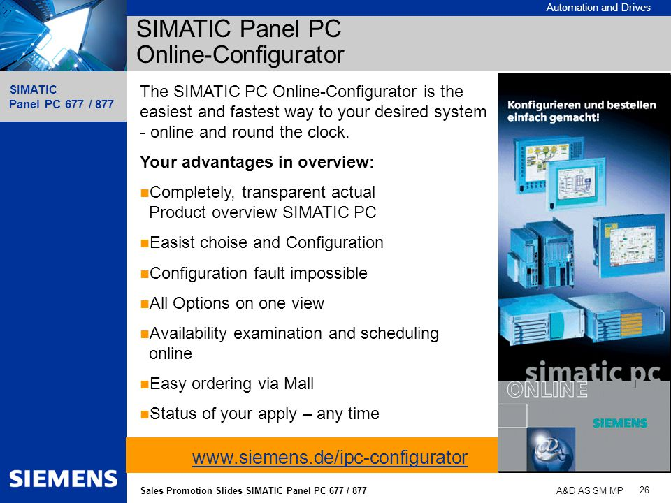 Automation and Drives SIMATIC Panel PC 677 / 877 26 Sales Promotion Slides SIMATIC Panel PC 677 / 877 A&D AS SM MP SIMATIC Panel PC Online-Configurato