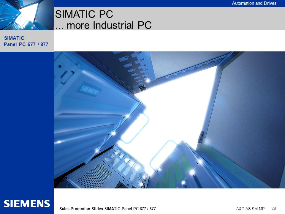 Automation and Drives SIMATIC Panel PC 677 / 877 28 Sales Promotion Slides SIMATIC Panel PC 677 / 877 A&D AS SM MP SIMATIC PC... more Industrial PC