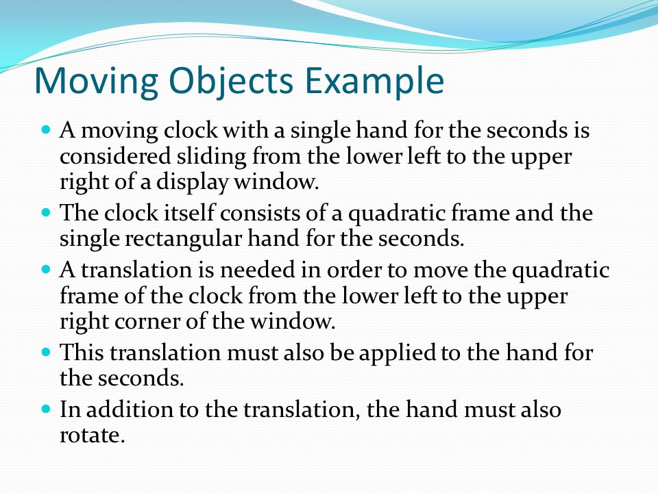 Moving Objects Example A moving clock with a single hand for the seconds is considered sliding from the lower left to the upper right of a display win