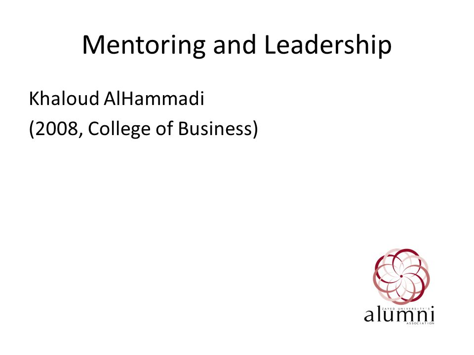 Mentoring and Leadership Khaloud AlHammadi (2008, College of Business)