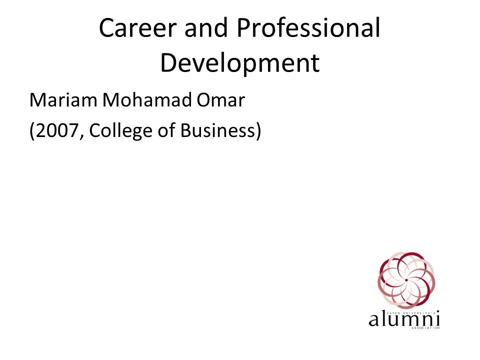 Career and Professional Development Mariam Mohamad Omar (2007, College of Business)
