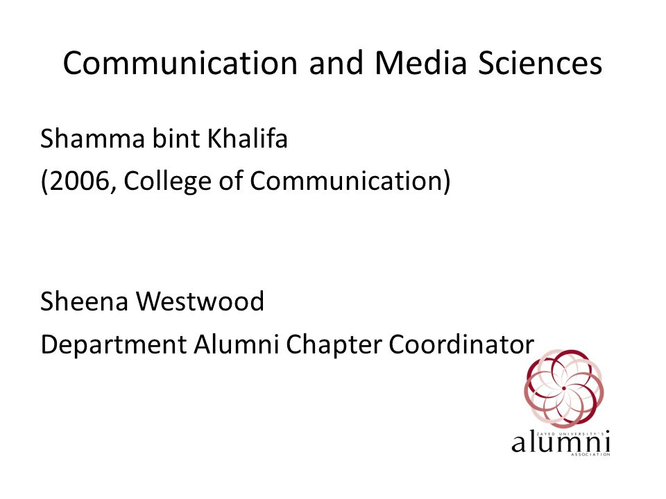 Communication and Media Sciences Shamma bint Khalifa (2006, College of Communication) Sheena Westwood Department Alumni Chapter Coordinator