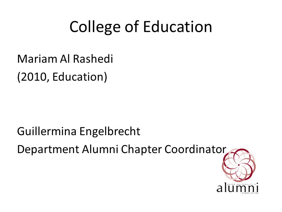 College of Education Mariam Al Rashedi (2010, Education) Guillermina Engelbrecht Department Alumni Chapter Coordinator