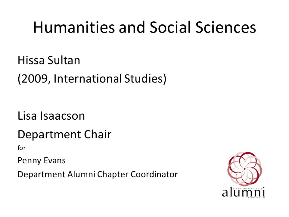 Humanities and Social Sciences Hissa Sultan (2009, International Studies) Lisa Isaacson Department Chair for Penny Evans Department Alumni Chapter Coordinator