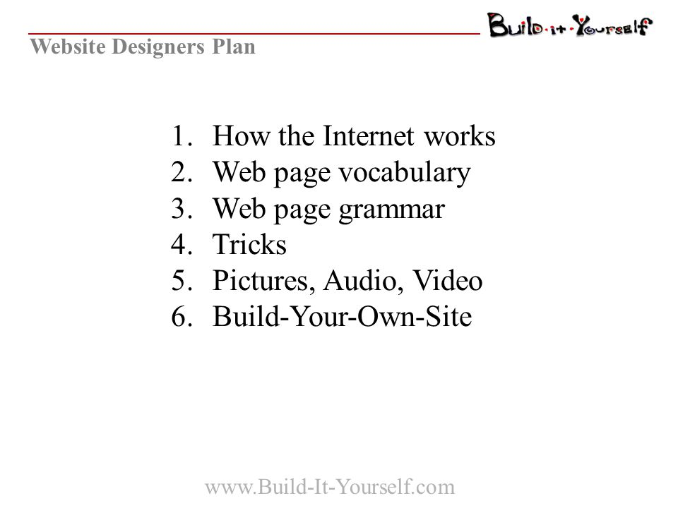 Project Planning (Teamwork) Share ideas Build on others' ideas 2 heads better than 1 … teamwork www.build-it-yourself.com Go to 'Projects.' Scroll down to 'Incredible Web Designers.' Download your lab book template.