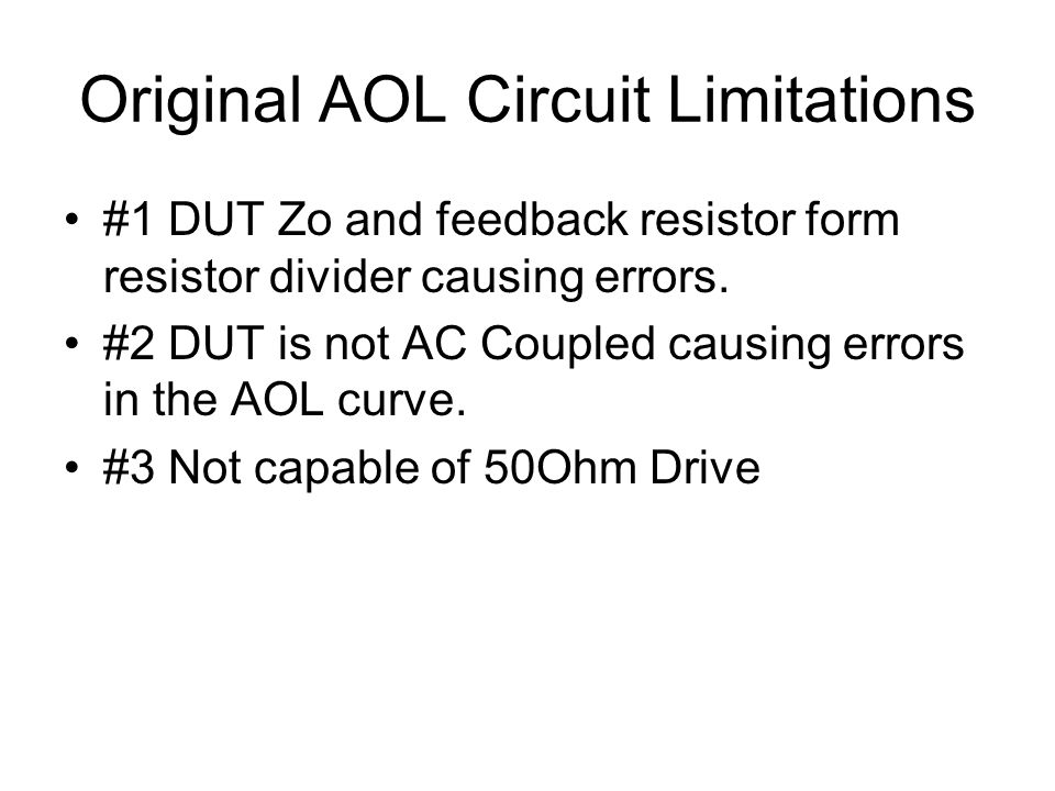 Original AOL Circuit Limitations #1 DUT Zo and feedback resistor form resistor divider causing errors.