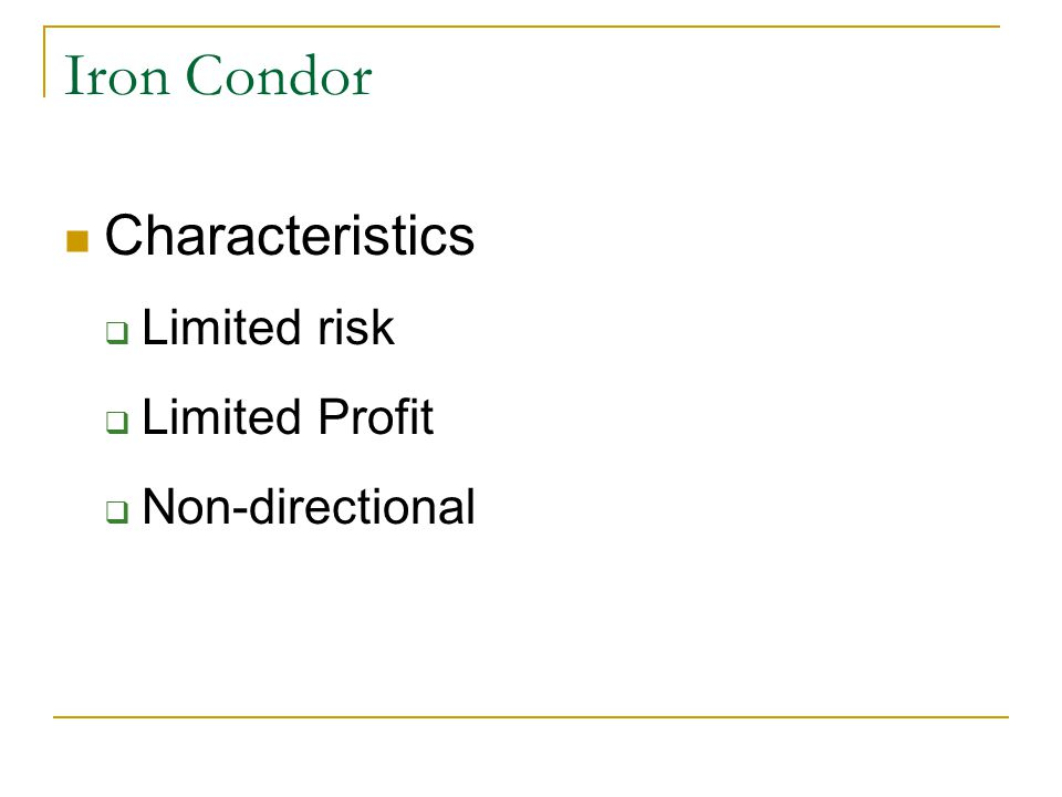 Iron Condor Characteristics  Limited risk  Limited Profit  Non-directional