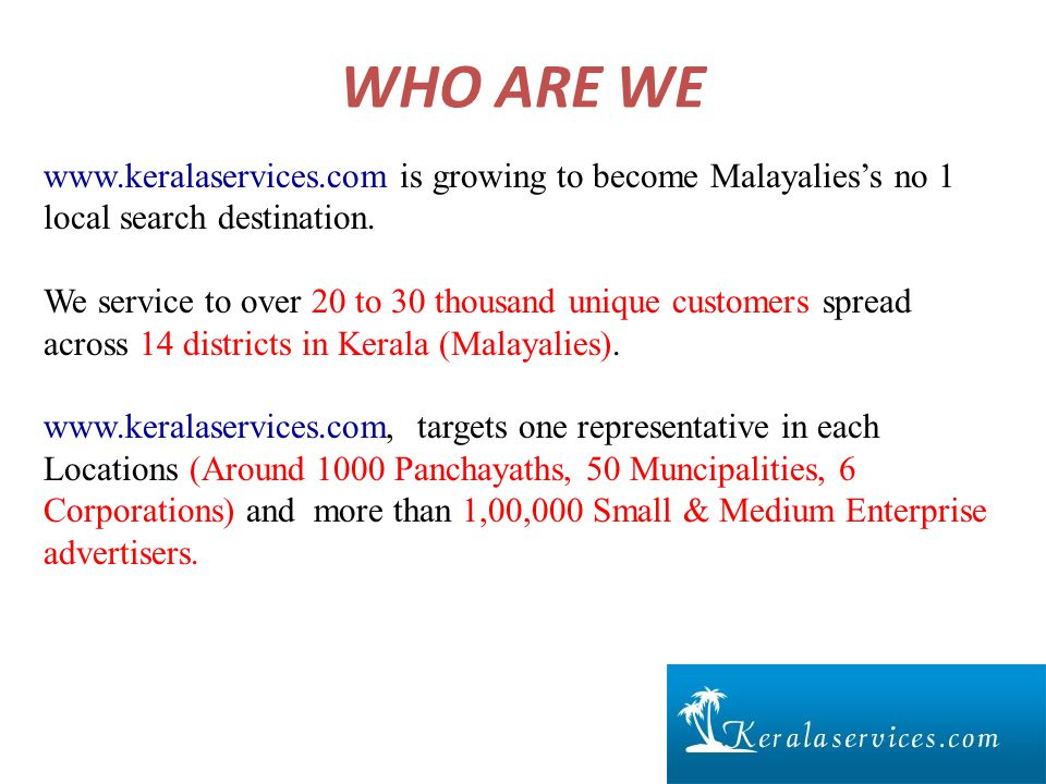 WHO ARE WE www.keralaservices.com is growing to become Malayalies's no 1 local search destination.