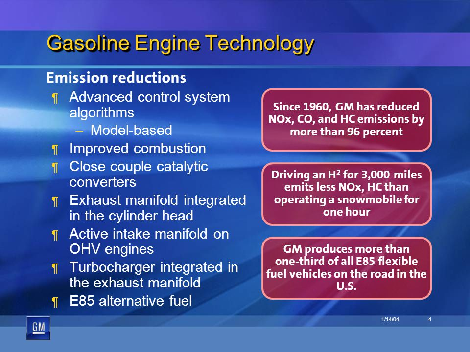 1/14/044 Gasoline Gasoline Engine Technology Emission reductions ¶ Advanced control system algorithms –Model-based ¶ Improved combustion ¶ Close coupl