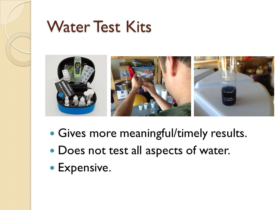 Water Test Kits Gives more meaningful/timely results.