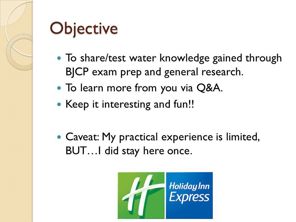 Objective To share/test water knowledge gained through BJCP exam prep and general research.