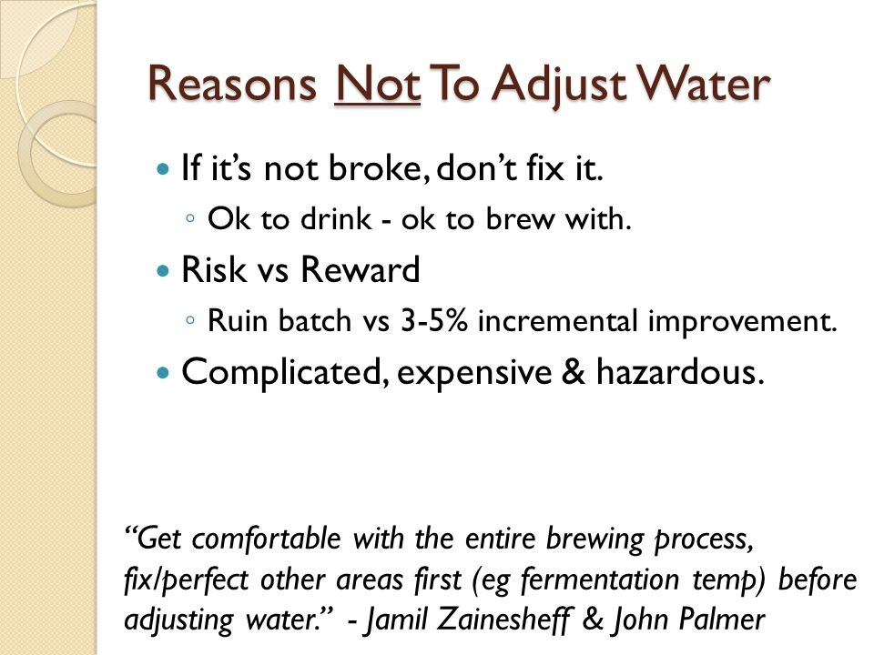 Reasons To Adjust Water Remove impurities and off flavors/odors.