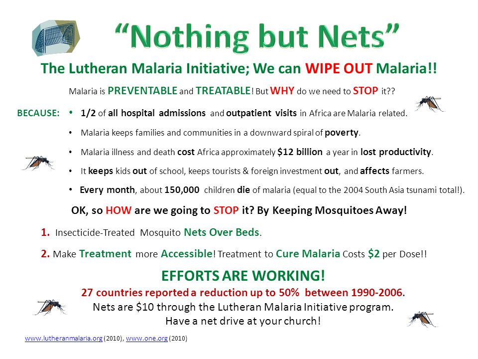Malaria is PREVENTABLE and TREATABLE ! But WHY do we need to STOP it?? 1/2 of all hospital admissions and outpatient visits in Africa are Malaria rela