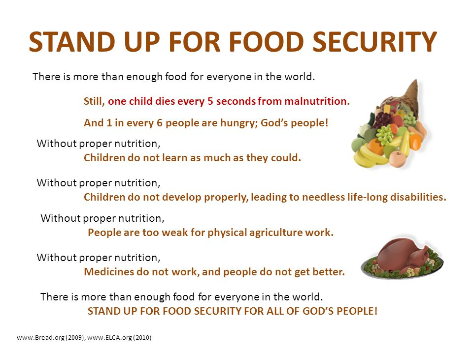 STAND UP FOR FOOD SECURITY There is more than enough food for everyone in the world. Still, one child dies every 5 seconds from malnutrition. And 1 in