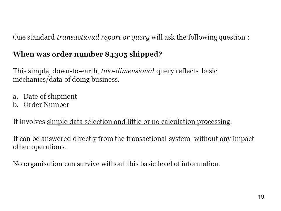 19 One standard transactional report or query will ask the following question : When was order number 84305 shipped.