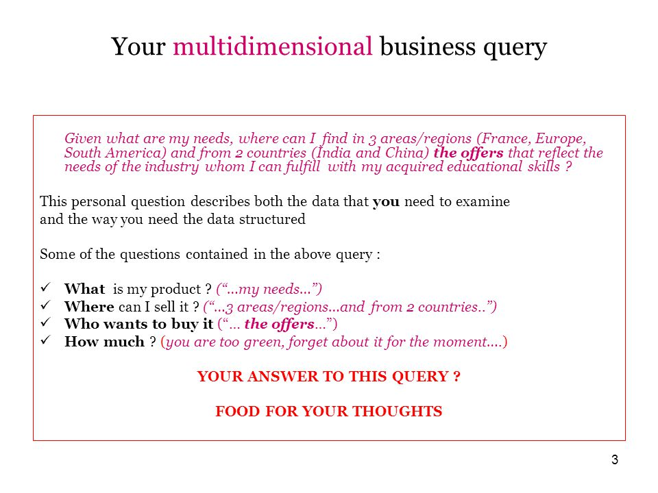 3 Your multidimensional business query Given what are my needs, where can I find in 3 areas/regions (France, Europe, South America) and from 2 countries (India and China) the offers that reflect the needs of the industry whom I can fulfill with my acquired educational skills .