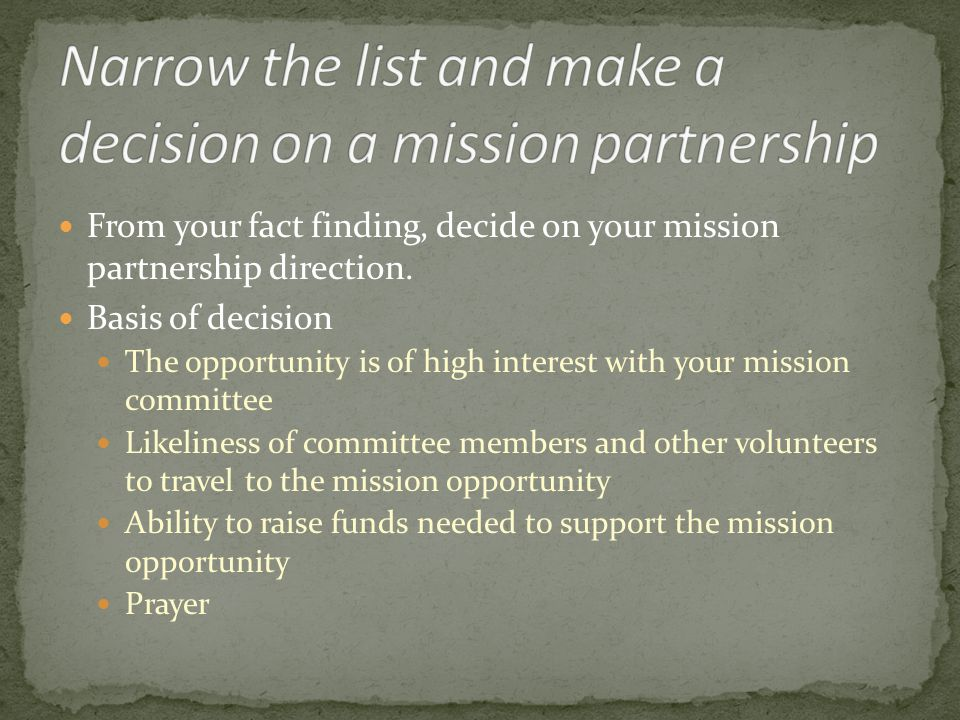 From your fact finding, decide on your mission partnership direction.