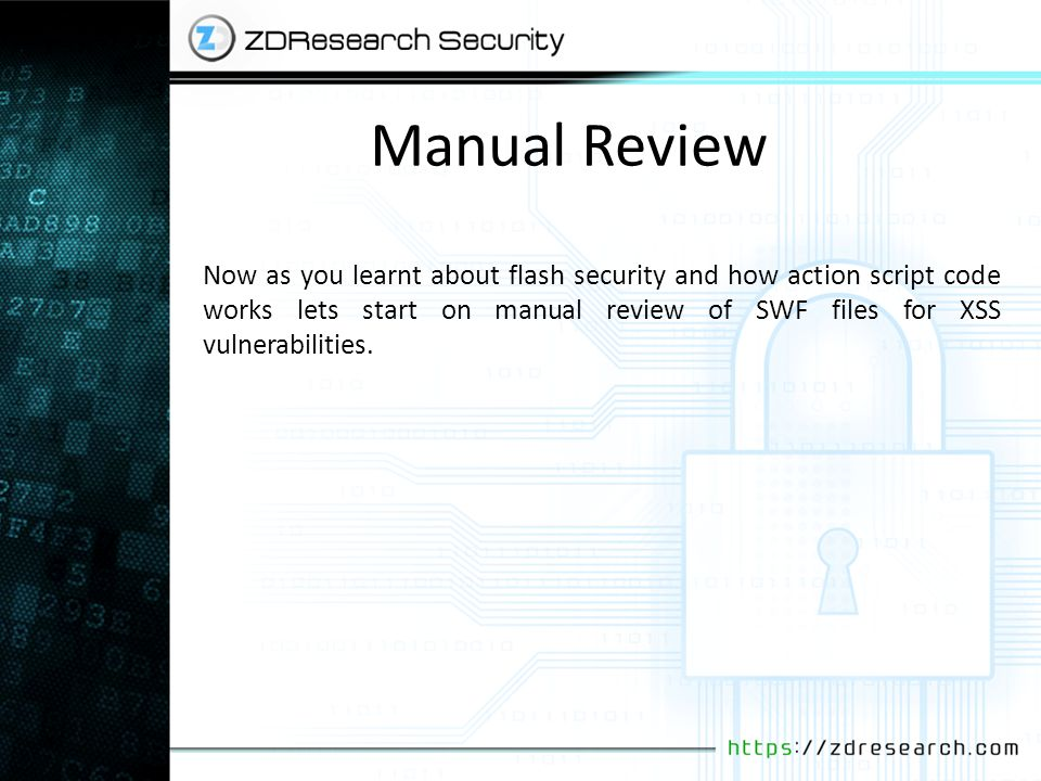 Manual Review Now as you learnt about flash security and how action script code works lets start on manual review of SWF files for XSS vulnerabilities.