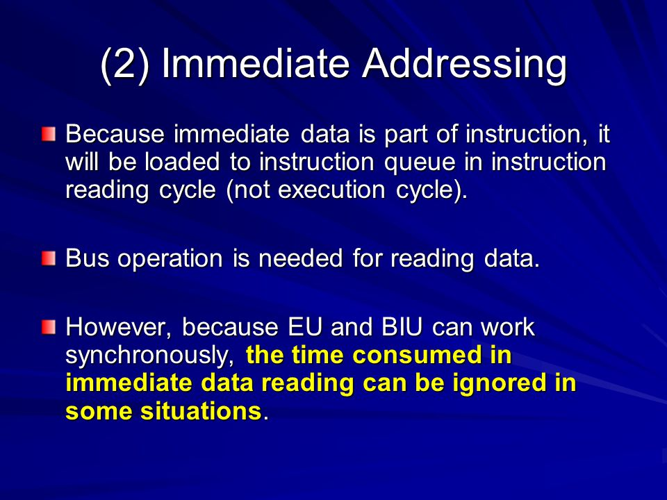 (2) Immediate Addressing Because immediate data is part of instruction, it will be loaded to instruction queue in instruction reading cycle (not execution cycle).