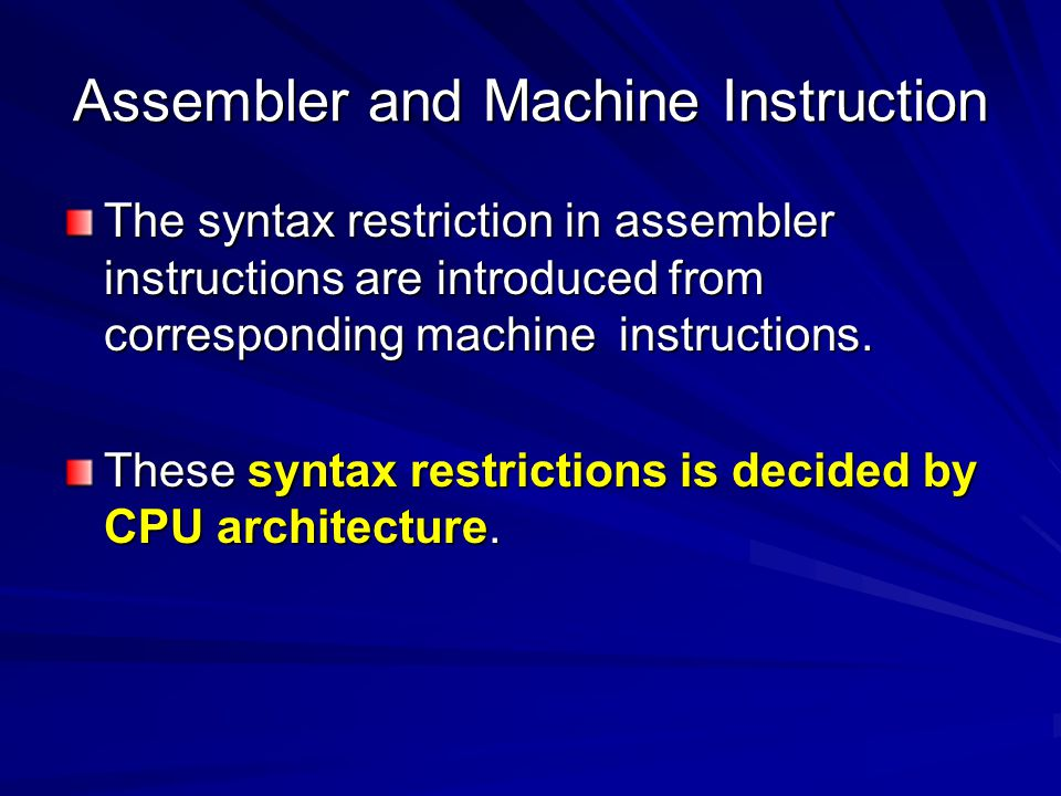 Assembler and Machine Instruction The syntax restriction in assembler instructions are introduced from corresponding machine instructions. These synta