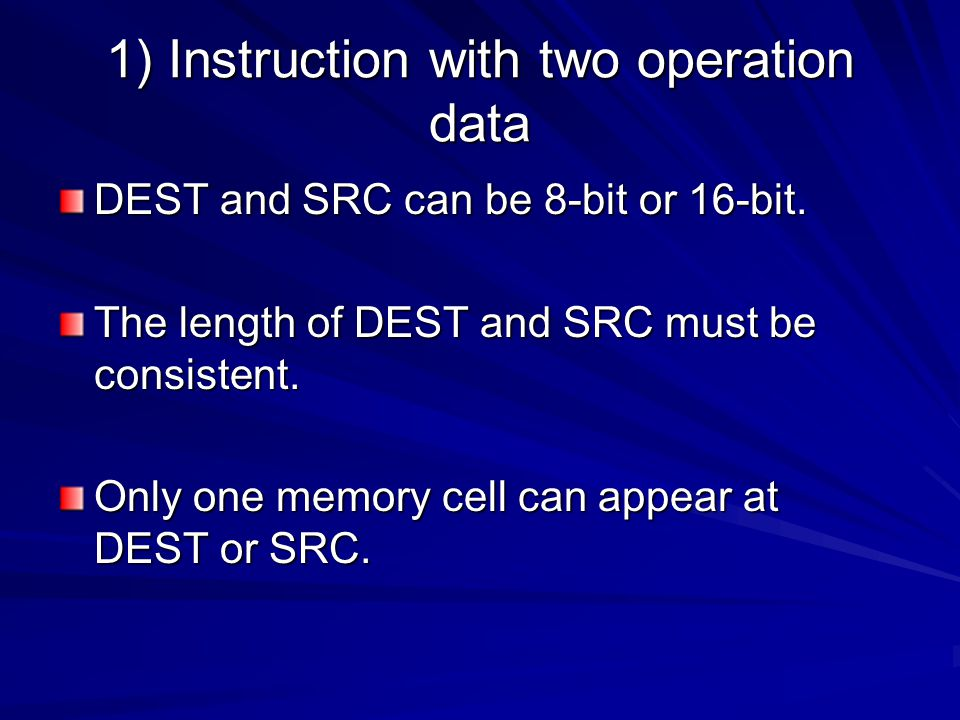 1) Instruction with two operation data DEST and SRC can be 8-bit or 16-bit.