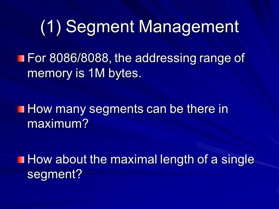 (1) Segment Management For 8086/8088, the addressing range of memory is 1M bytes.