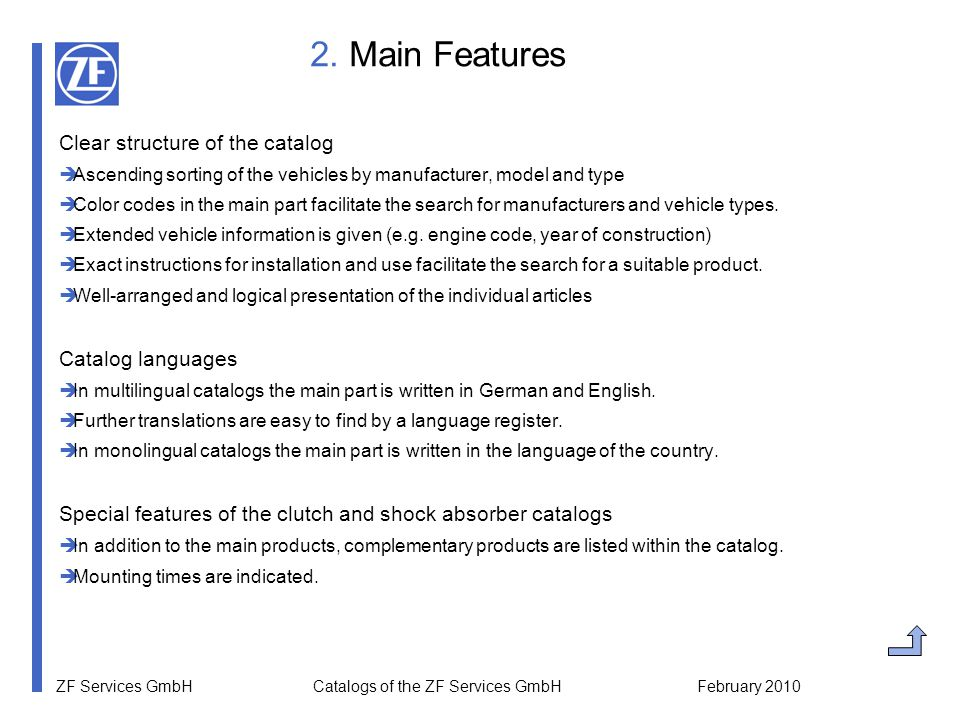 ZF Services GmbH Catalogs of the ZF Services GmbH February 2010 SACHS Clutches and Operating Systems for Passenger Cars (2008/2009) Languages DE, EN, FR, NL, ES, PT, NO, SV, FI, RU, PL, HU, CS, RO, IT, HR, EL, TR ProductsClutch Kit, Cover Assembly, Clutch Disc, Releaser, Release Plate, Dual-Mass Flywheel, Master- and Slave Cylinder, Clutch Cable, Central Releaser, Pilot Bearing, Kit plus CSC Ord.no.10808 IN SACHS Clutches for Commercial Vehicles (2008/2009) Languages DE, EN, FR, NL, ES, PT, NO, SV, FI, RU, PL, HU, CS, RO, IT, HR, EL, TR ProductsKit plus CSC, Clutch Kit, Cover Assembly, Clutch Disc, Torsion Damper, Releaser, Pilot Bearing, Dual-Mass Flywheel, Central Releaser, Master- and Slave Cylinder, Clutch Cable Ord.no.10784 IN SACHS Clutches for Tractors (2007/2008) Languages DE, EN, FR, ES, IT, PL, RU, EL ProductsKit plus CSC, Clutch Kit, Pressure Plate, Clutch Plate, Torision Damper, Releaser, Pilot Bearing, Central Releaser, Fan Clutch Ord.no.10267 IN 3.