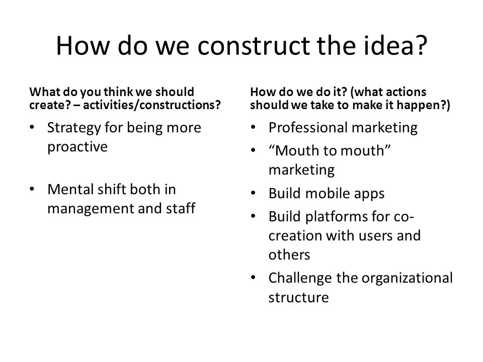 How do we construct the idea. What do you think we should create.