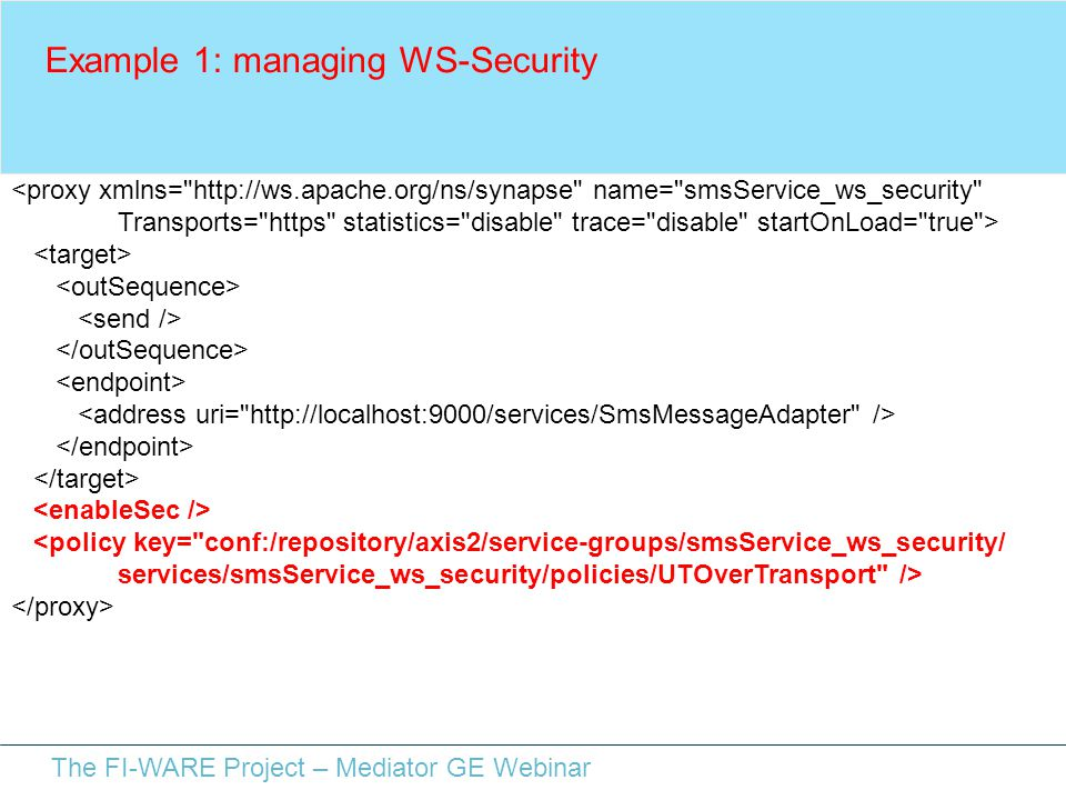 The FI-WARE Project – Mediator GE Webinar Example 1: managing WS-Security <proxy xmlns=