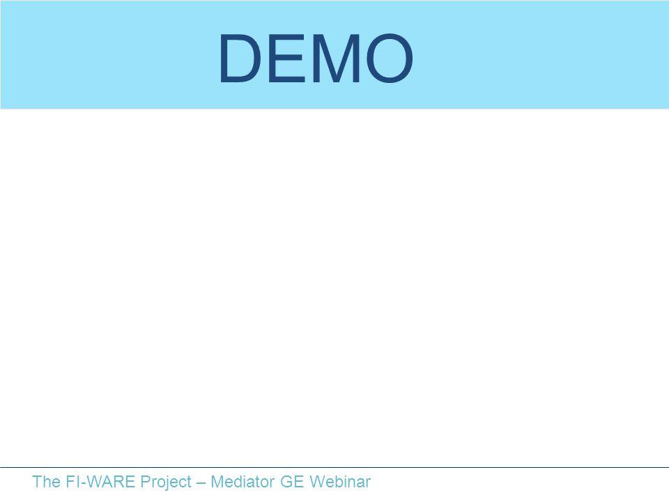 The FI-WARE Project – Mediator GE Webinar DEMO