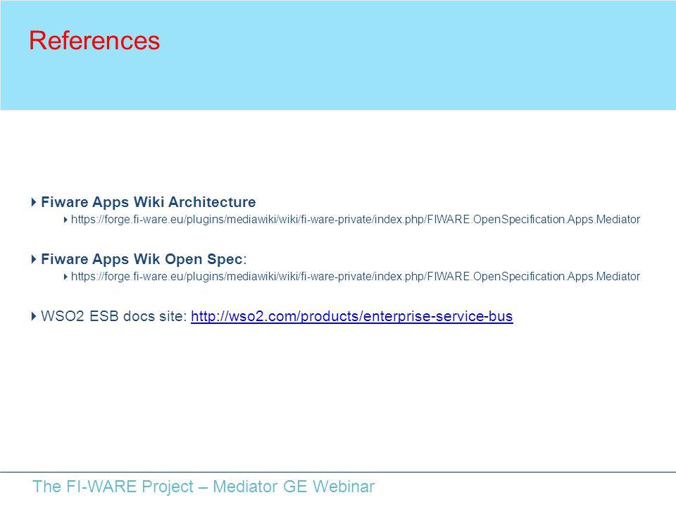 The FI-WARE Project – Mediator GE Webinar References  Fiware Apps Wiki Architecture  https://forge.fi-ware.eu/plugins/mediawiki/wiki/fi-ware-private
