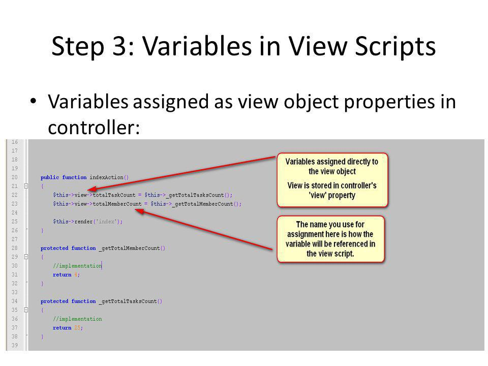 Step 3: Variables in View Scripts Variables assigned as view object properties in controller: