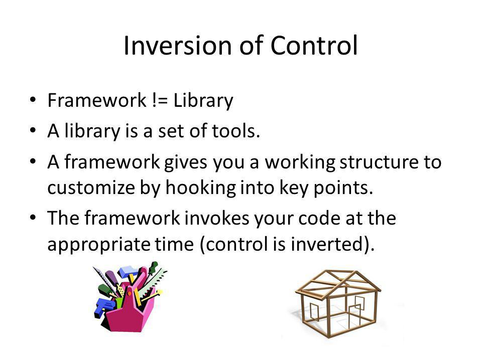 Inversion of Control Framework != Library A library is a set of tools.