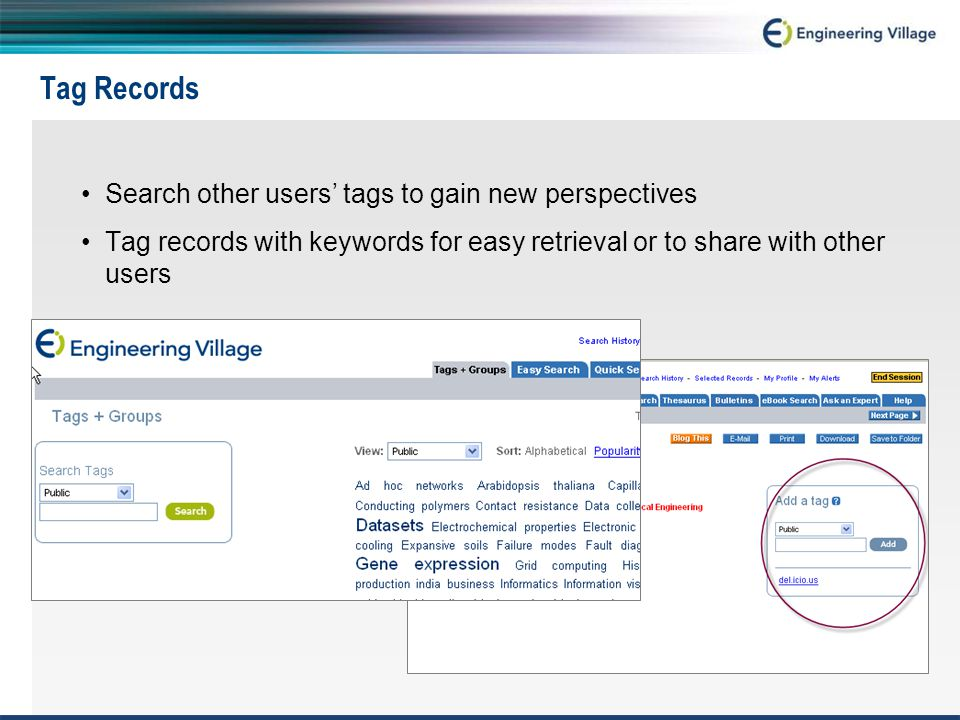 Tag Records Search other users' tags to gain new perspectives Tag records with keywords for easy retrieval or to share with other users