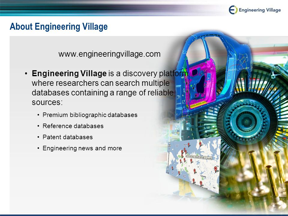 About Engineering Village www.engineeringvillage.com Engineering Village is a discovery platform where researchers can search multiple databases conta