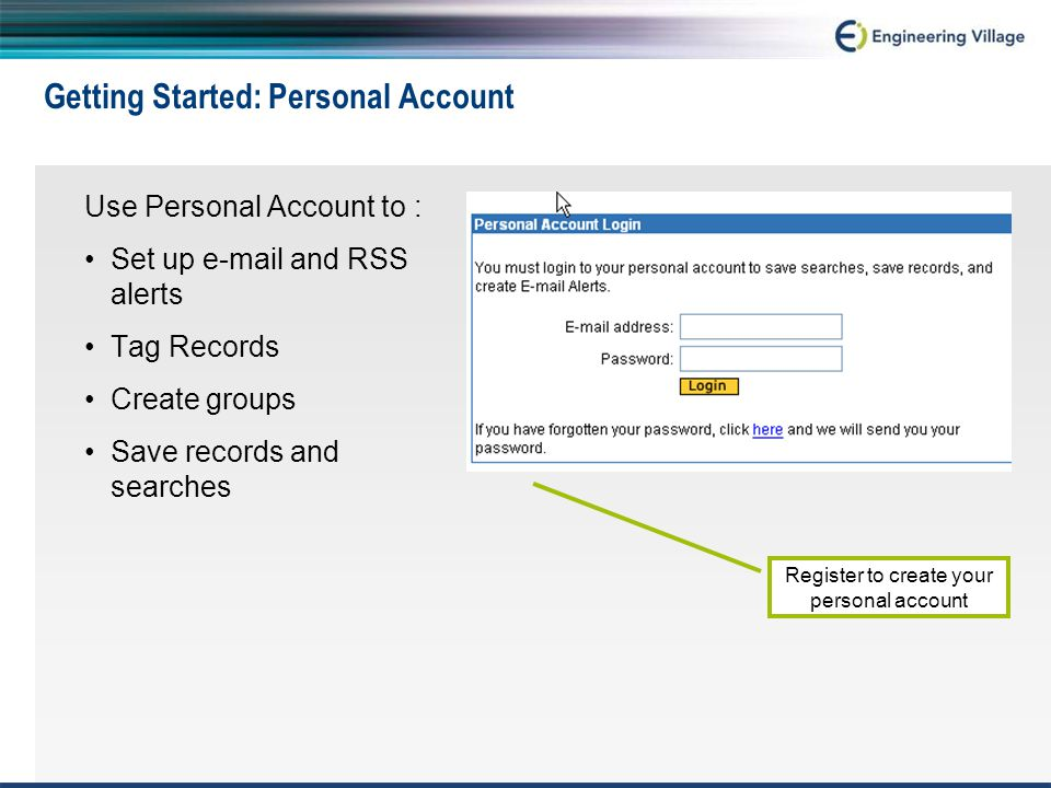 Getting Started: Personal Account Use Personal Account to : Set up e-mail and RSS alerts Tag Records Create groups Save records and searches Register to create your personal account