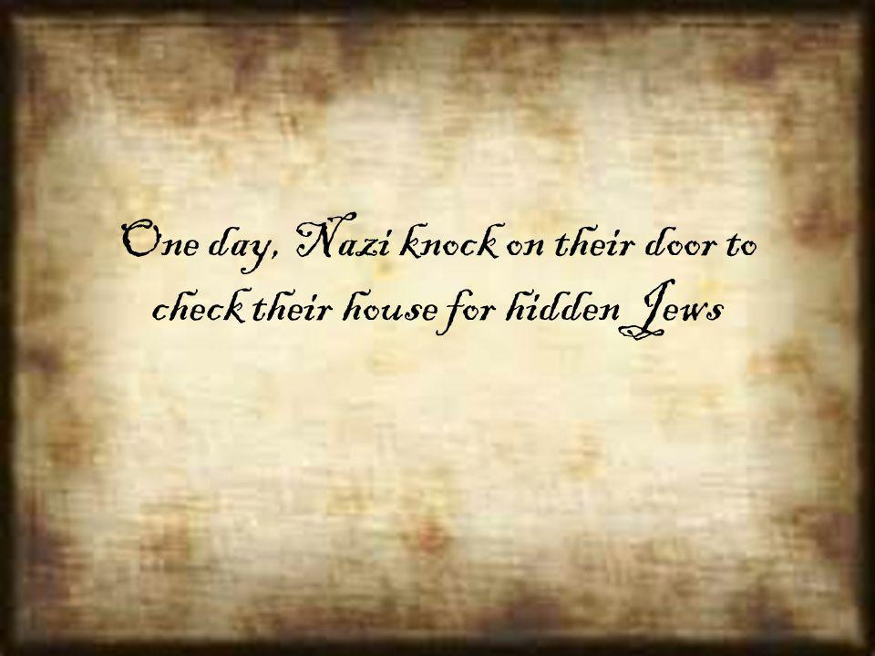 One day, Nazi knock on their door to check their house for hidden Jews