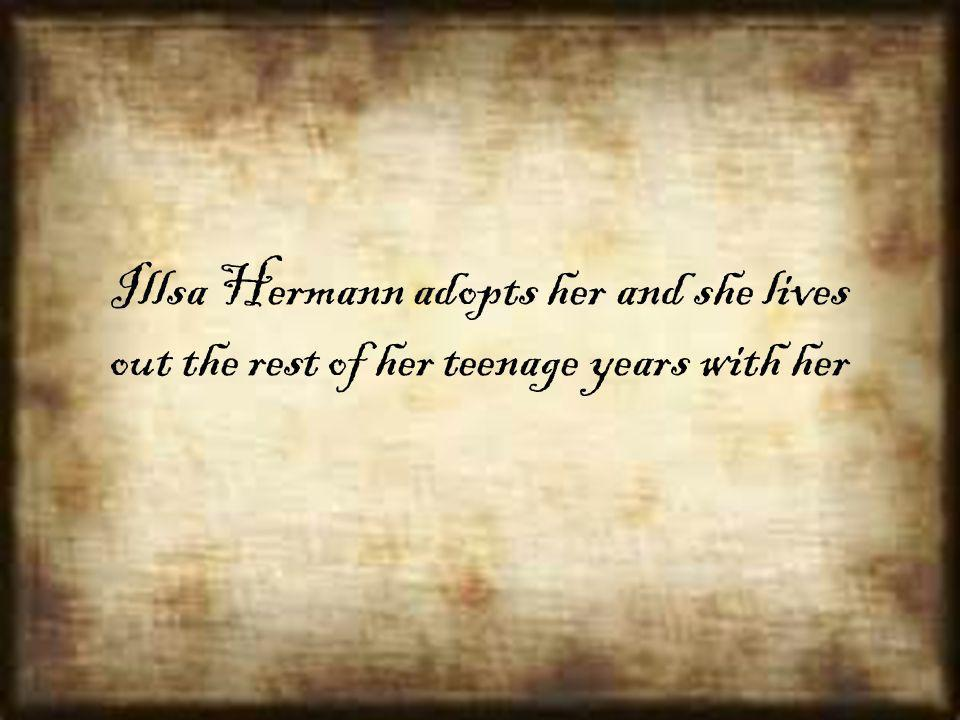 Illsa Hermann adopts her and she lives out the rest of her teenage years with her